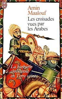 Les croisades vues par les Arabes par Maalouf