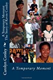 A Temporary Moment the Story of Kevin Conley, Carolyn Conley, 1470000725