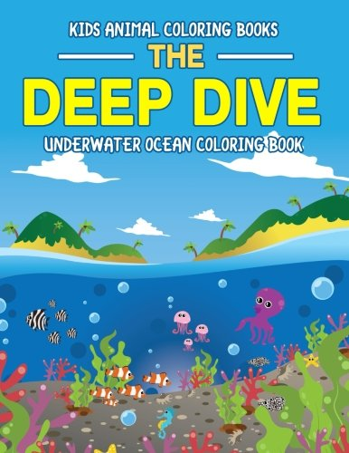 Animals Activity Sea Book (Kids Animal Coloring Books: The Deep Dive Underwater Ocean Coloring Book: Wild Ocean Sea Animal Life Under the Sea Activity Book for Kids: Fish, ... (Coloring Book for Boys and Girls) (Volume 1))