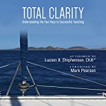 Total Clarity: Understanding the Four Keys to Successful Investing | Mr. Lucien A. Stephenson