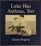 Luke Has Asthma, Too, Alison Rogers, 0914525069