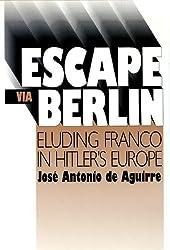Escape Via Berlin: Eluding Franco in Hitler's Europe (Basque Series)