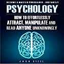 Psychology: How to Effortlessly Attract, Manipulate, and Read Anyone Unknowingly Audiobook by Jack Steel Narrated by Douglas Birk