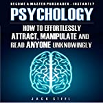 Psychology: How to Effortlessly Attract, Manipulate, and Read Anyone Unknowingly   Jack Steel