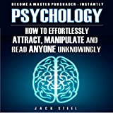 Psychology: How to Effortlessly Attract, Manipulate, and Read Anyone Unknowingly