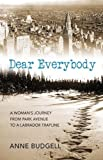 img - for Dear Everybody: A Woman's Journey from Park Avenue to a Labrador Trap Line book / textbook / text book