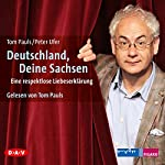 Deutschland, Deine Sachsen: Eine respektlose Liebeserklärung | Peter Ufer,Tom Pauls
