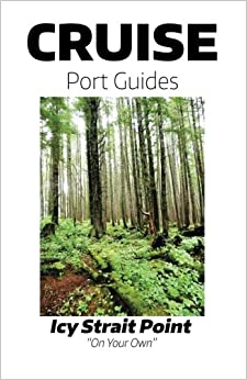 Book Cruise Port Guides - Icy Strait Point: Icy Strait Point On Your Own: Volume 1
