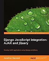 Django JavaScript Integration: AJAX and jQuery Front Cover