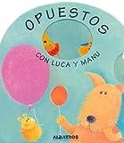 Opuestos con Luca y Manu/ Opposites with Albert and Joe (Los Libros De Luca Y Manu/ the Books of  Albert and Joe) (Spanish Edition)