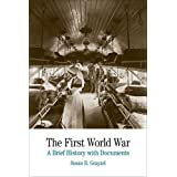 The First World War: A Brief History with Documents