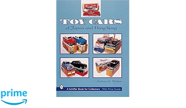 Toy Cars Of Japan And Hong Kong Schiffer Book For Collectors
