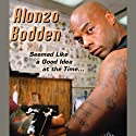 Seemed Like a Good Idea at the Time Performance by Alonzo Bodden Narrated by  uncredited