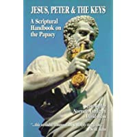 Jesus Peter and the Keys: A Scriptural Handbook on the Papacy