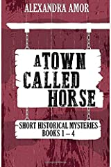 A Town Called Horse Short Historical Mysteries Books 1-4 Paperback