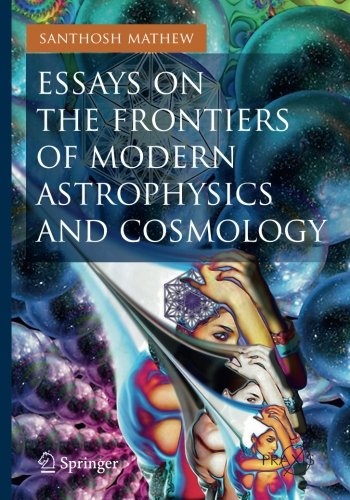 Essays on the Frontiers of Modern Astrophysics and Cosmology (Springer Praxis Books)
