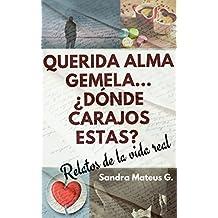 Querida alma gemela... ¿Dónde carajos estás?: Relatos de la vida real (Spanish Edition)