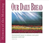 Our Daily Bread - Hymns of the Morning - Volume 1 by Various (2000-10-20)