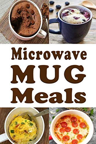 Microwave  Mug Meals: Cookbook Full of Microwaveable Mug Recipes by Laura Sommers