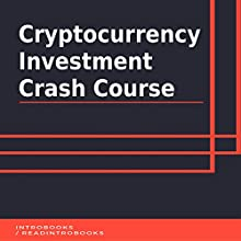 Cryptocurrency Investment Crash Course Audiobook by IntroBooks Narrated by Andrea Giordani