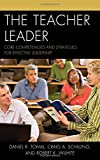 The Teacher Leader, Daniel R. Tomal and Craig A. Schilling, 1475807457
