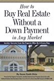img - for How to Buy Real Estate Without a Down Payment in Any Market: Insider Secrets from the Experts Who Do It Every Day book / textbook / text book