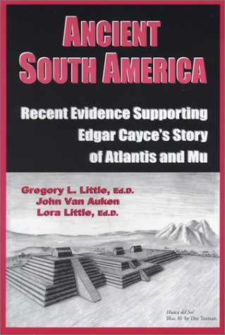 Read Online Ancient South America: Recent Evidence Supporting Edgar Cayce's Story of Atlantis and Mu pdf epub