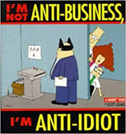 Book I'm Not Anti-Business, I'm Anti-Idiot (A Dilbert Book) (Spanish Edition)