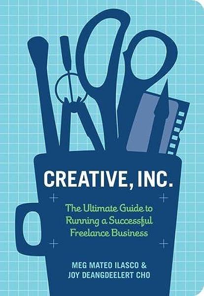 Creative Inc The Ultimate Guide To Running A Successful Freelance Business Cho Joy Deangdeelert Ilasco Meg Mateo 8601404850110 Amazon Com Books
