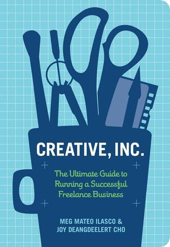 Creative, Inc.: The Ultimate Guide to Running a Successful Freelance Business (Creativity Inc Paperback)