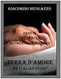 Terra d'Amore. An Italian Story. Part III. The Spaces Between Our Fingers