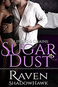 Sugar Dust (Slippers & Chains Book 1) by [ShadowHawk, Raven]