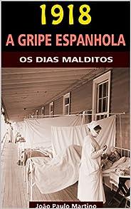 1918 - A Gripe Espanhola: Os Dias Malditos