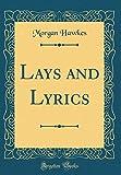 Lays and Lyrics (Classic Reprint)