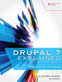 Drupal 7 Explained : Your Step-By-Step Guide, Burge, Stephen, 0133124231