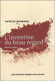 L'invention du beau regard : Contes citadins par Patrice Nganang