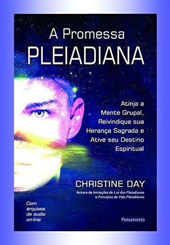 A promessa Pleiadiana: Atinja a Mente Grupal, Reinvindique Sua Herança Sagrada e Ative Seu Destino Espiritual