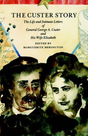 (The Custer Story: The Life and Intimate Letters of General George A. Custer and His Wife Elizabeth (Bison Book S))