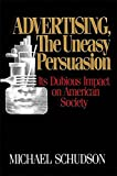 img - for Advertising, The Uneasy Persuasion: Its Dubious Impact On American Society book / textbook / text book