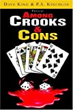 Among Crooks and Cons, Dave King & P. A. Kinchloe, 1599260638