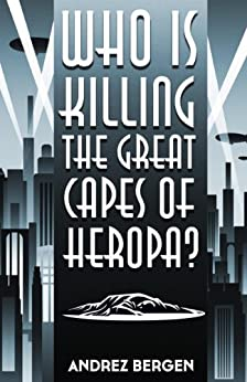 Who is Killing the Great Capes of Heropa? by [Bergen, Andrez]