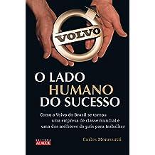 O Lado Humano do Sucesso. Como a Volvo do Brasil Se Tornou Uma Empresa de Classe Mundial e Uma das Melhores do Pais Para Se Trabalhar