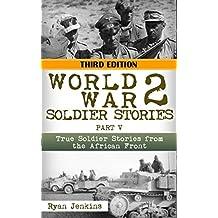 World War 2: Soldier Stories Part V: True Soldier Stories from the African Front (World War 2 Soldier Stories Book 5)