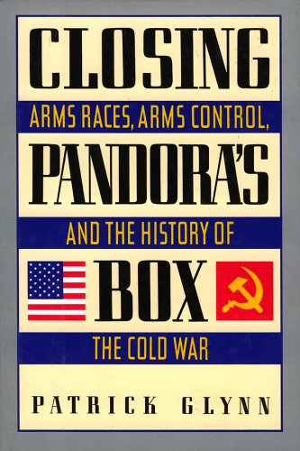 Closing Pandora's Box: Arms Races, Arms Control, And The History Of The Cold War (Cold War Arms Race)
