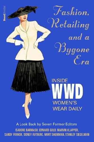 Download Fashion, Retailing and a Bygone Era - Inside Women's Wear Dafashion, Retailing and a Bygone Era - Inside Women's Wear Daily Ily pdf
