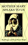 Mother Mary Speak to Us, Brad Steiger and Sherry Hansen Steiger, 0525941258
