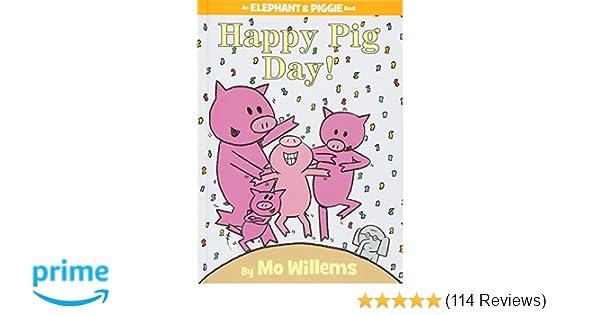 73ad0e6587241 Happy Pig Day! (An Elephant and Piggie Book)  Mo Willems  9781423143420   Amazon.com  Books