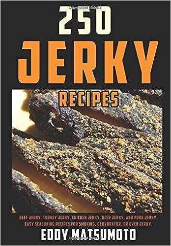 250 Jerky Recipes Easy Seasoning Recipes For Smoking