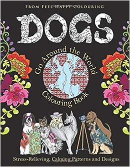 Amazon Com Dogs Go Around The World Colouring Book 9781910677278 Feel Happy Colouring Books