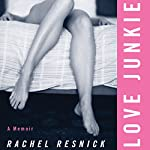 Love Junkie: A Memoir | Rachel Resnick